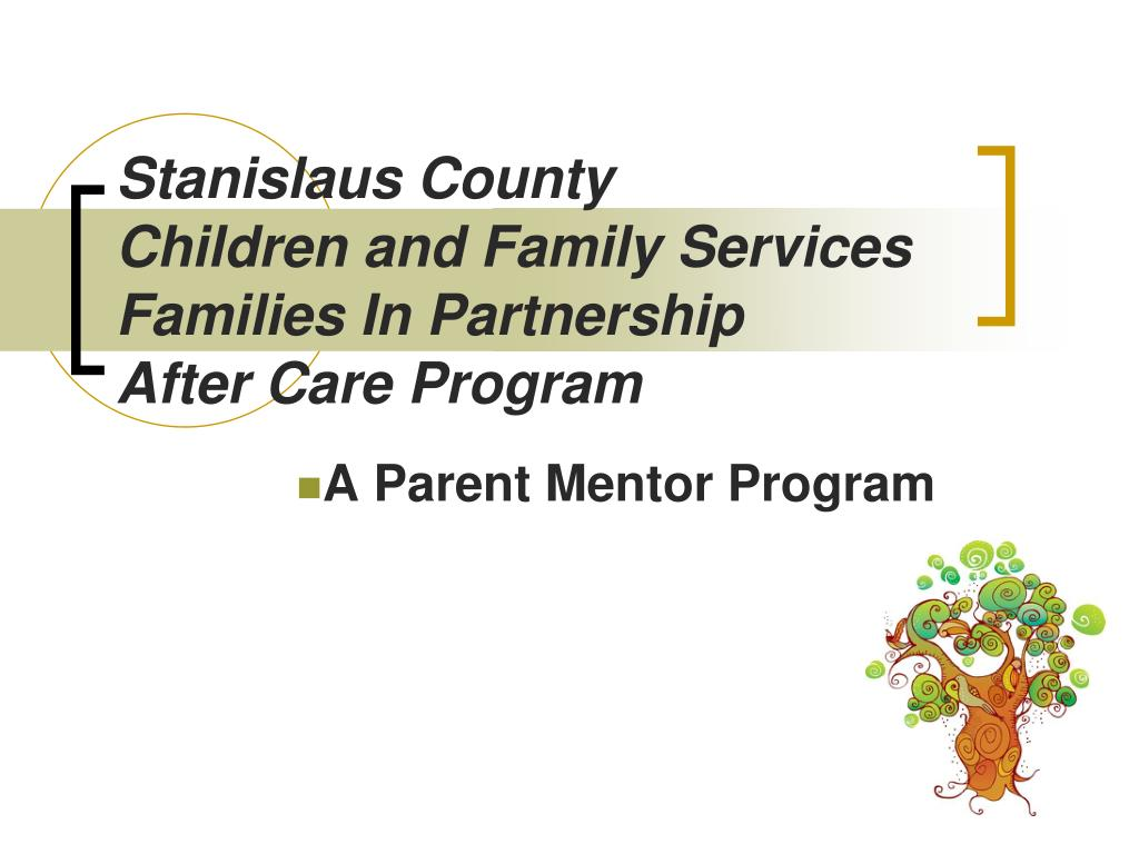 stanislaus county children and family services families in partnership after care program l.