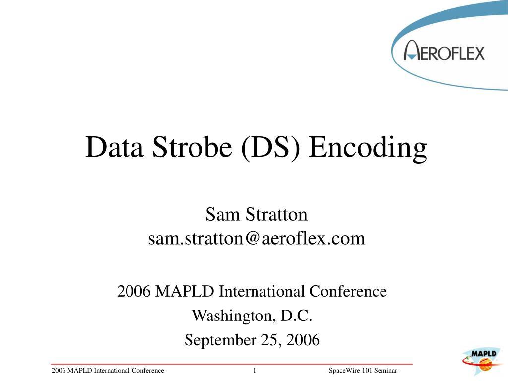 data strobe ds encoding sam stratton sam stratton@aeroflex com l.