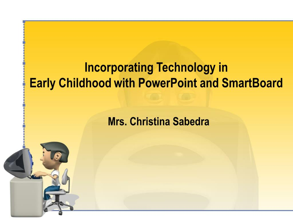 incorporating technology in early childhood with powerpoint and smartboard l.