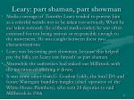 leary part shaman part showman