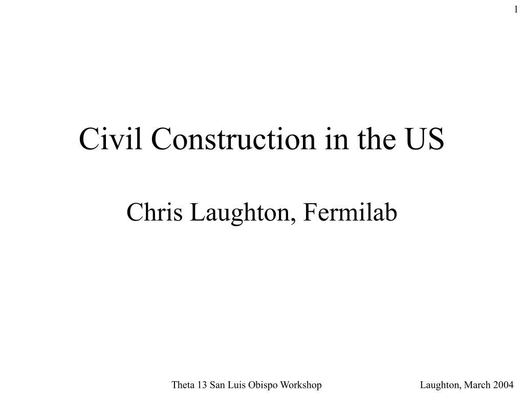 civil construction in the us chris laughton fermilab l.