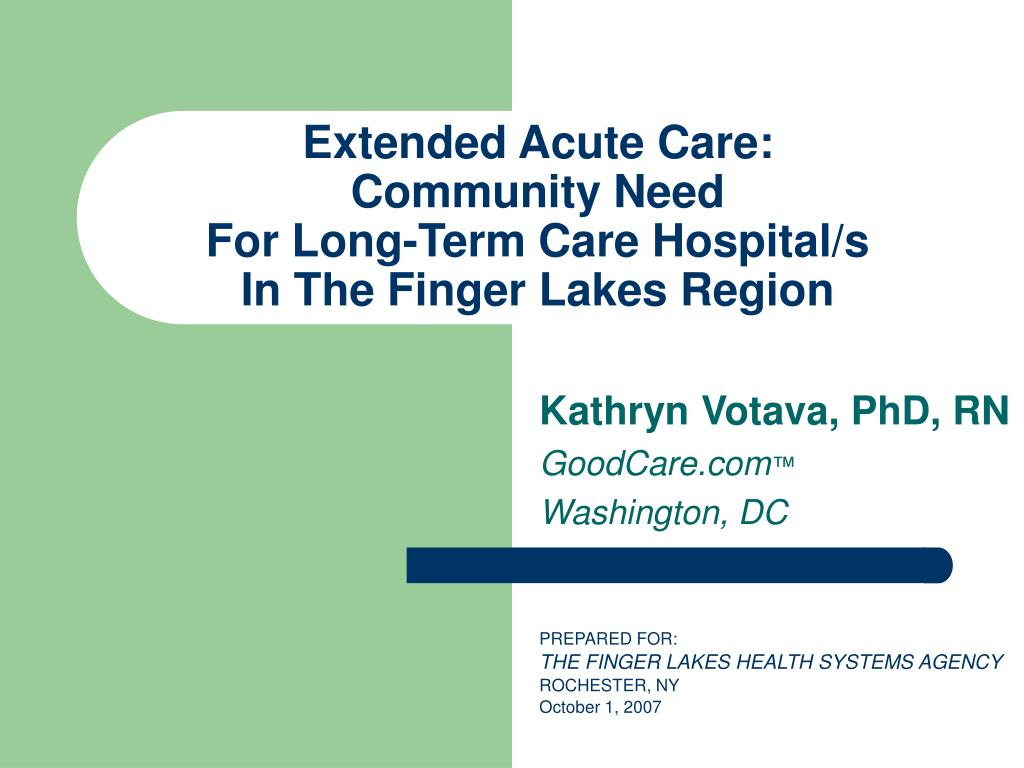 extended acute care community need for long term care hospital s in the finger lakes region l.