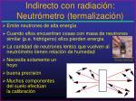 indirecto con radiaci n neutr metro termalizaci n