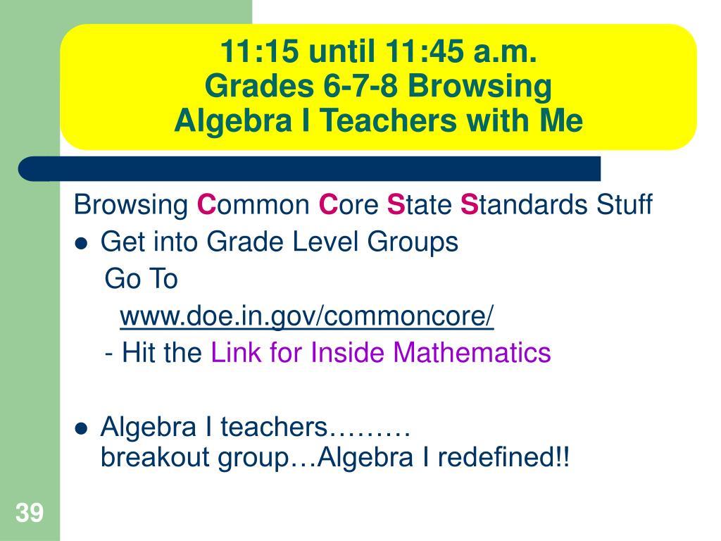 11:15 until 11:45 a.m.