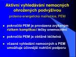 aktivn vyhled v n nemocn ch ohro en ch podv ivou proteino energetick malnutrice pem