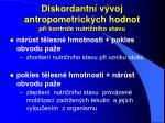 diskordantn v voj antropometrick ch hodnot p i kontrole nutri n ho stavu