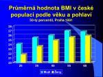 pr m rn hodnota bmi v esk populaci podle v ku a pohlav 50 t percentil praha 1991