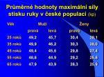 pr m rn hodnoty maxim ln s ly stisku ruky v esk populaci kp