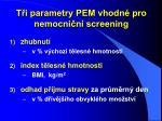 t i parametry pem vhodn pro nemocni n screening