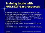 training totale with multext east resources