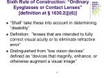 sixth rule of construction ordinary eyeglasses or contact lenses definition at 1630 2 j 6