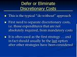 defer or eliminate discretionary costs