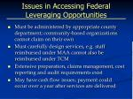 issues in accessing federal leveraging opportunities