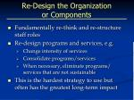 re design the organization or components
