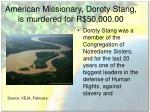 american missionary doroty stang is murdered for r 50 000 00