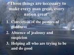 three things are necessary to make every man great every nation great