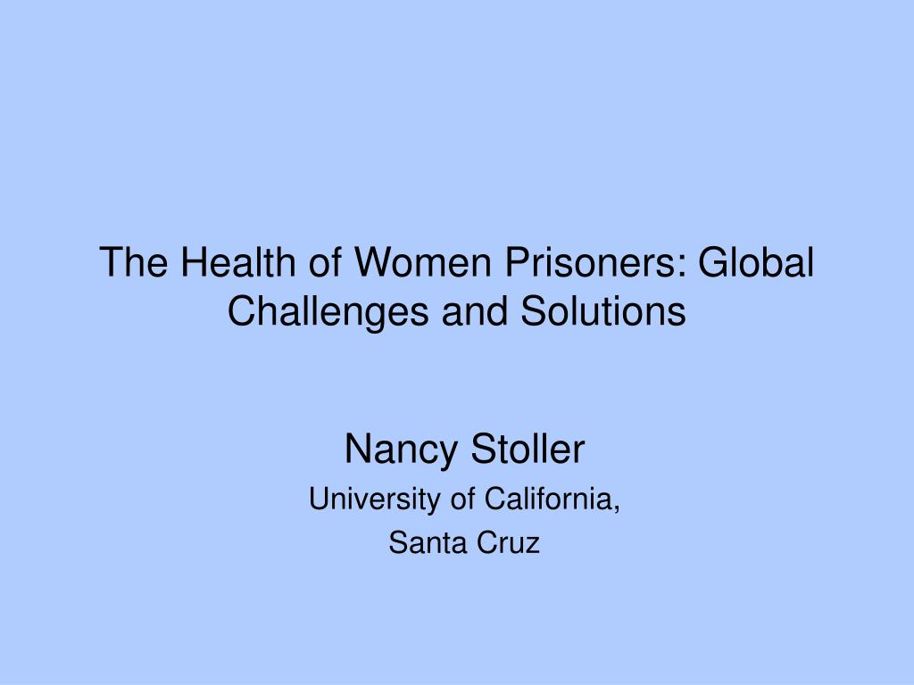 the health of women prisoners global challenges and solutions l.