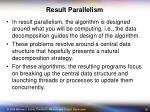 result parallelism