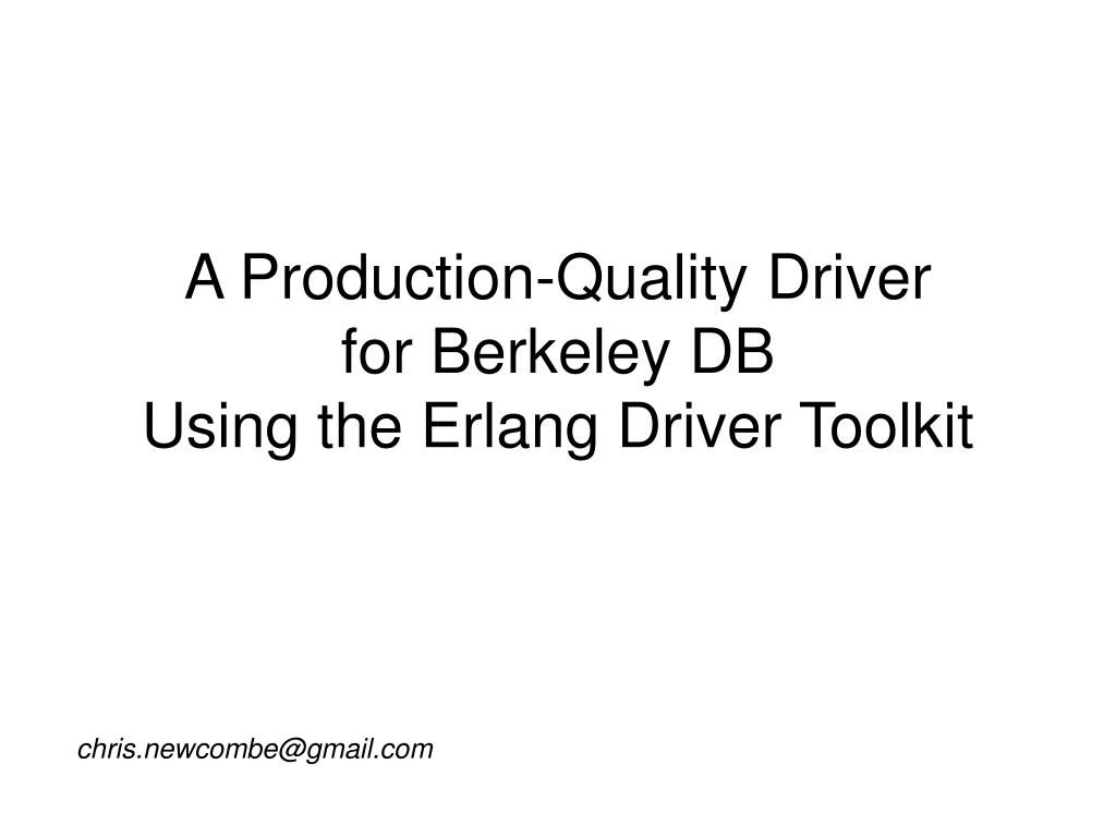 a production quality driver for berkeley db using the erlang driver toolkit l.