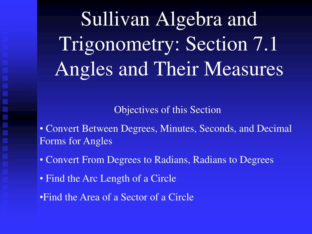 sullivan algebra and trigonometry section 7 1 angles and their measures l.