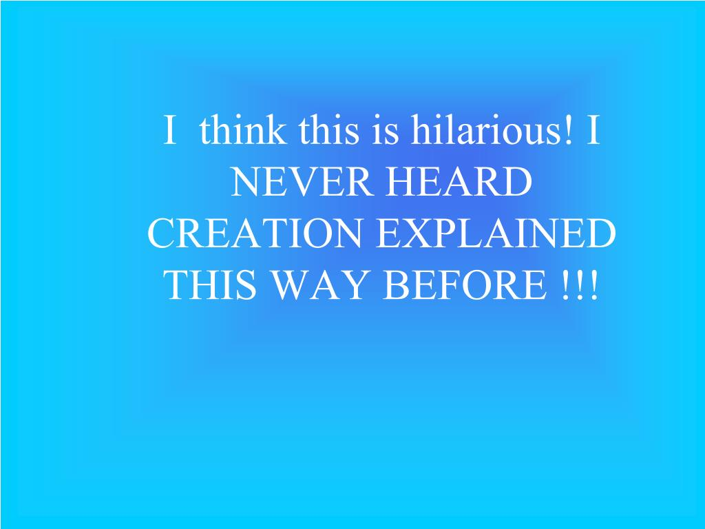 i think this is hilarious i never heard creation explained this way before l.