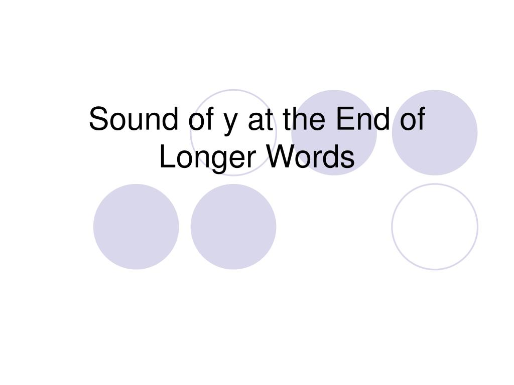 sound of y at the end of longer words l.