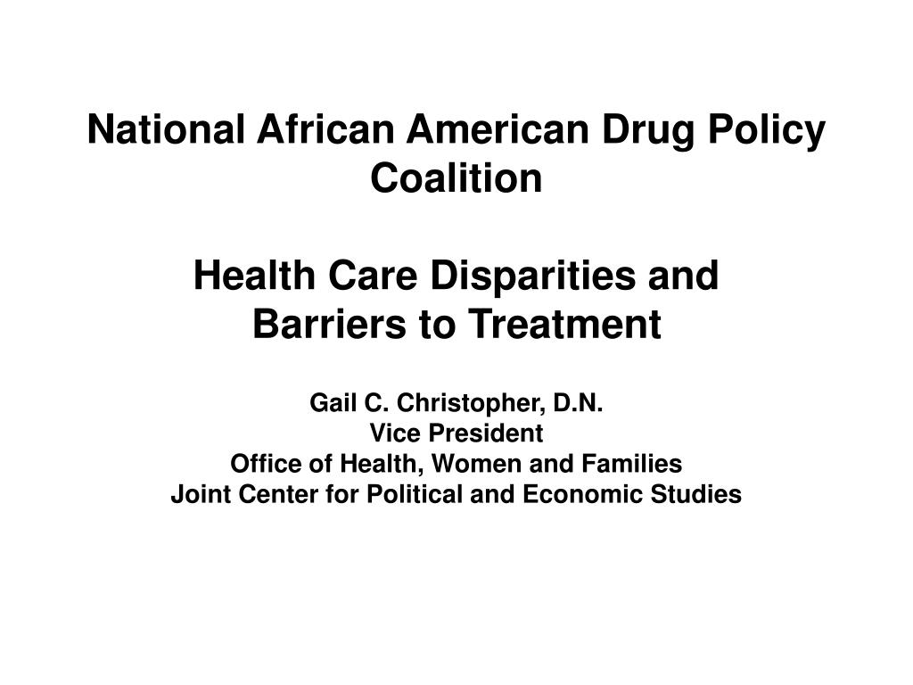 national african american drug policy coalition health care disparities and barriers to treatment l.