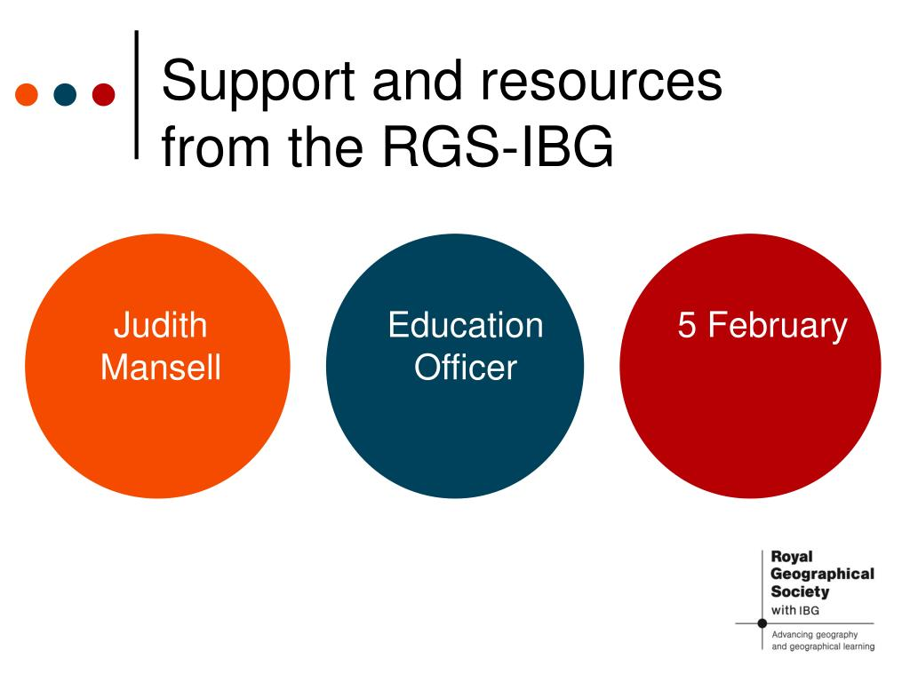 support and resources from the rgs ibg l.