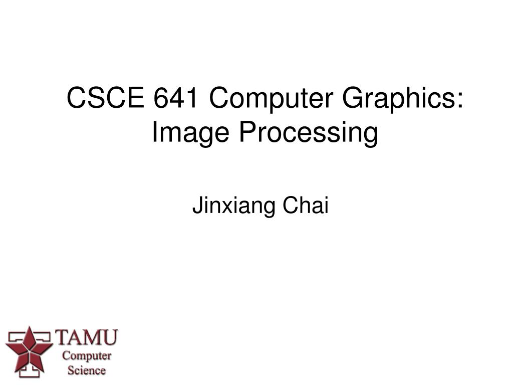 csce 641 computer graphics image processing l.