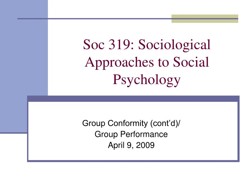 soc 319 sociological approaches to social psychology l.
