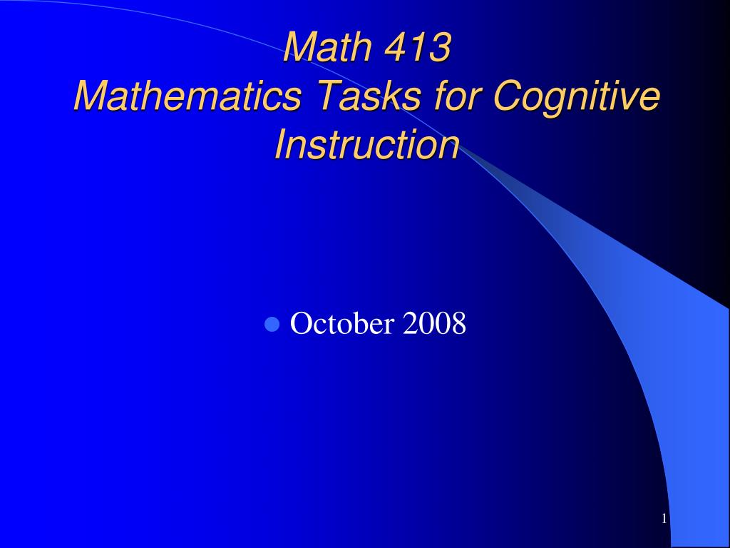 math 413 mathematics tasks for cognitive instruction l.