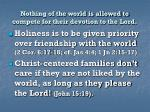 nothing of the world is allowed to compete for their devotion to the lord