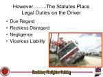 however the statutes place legal duties on the driver