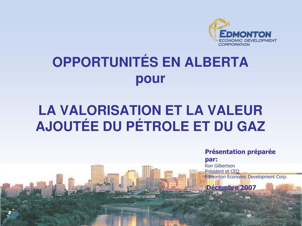 opportunit s en alberta pour la valorisation et la valeur ajout e du p trole et du gaz l.