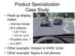 product specialization case study