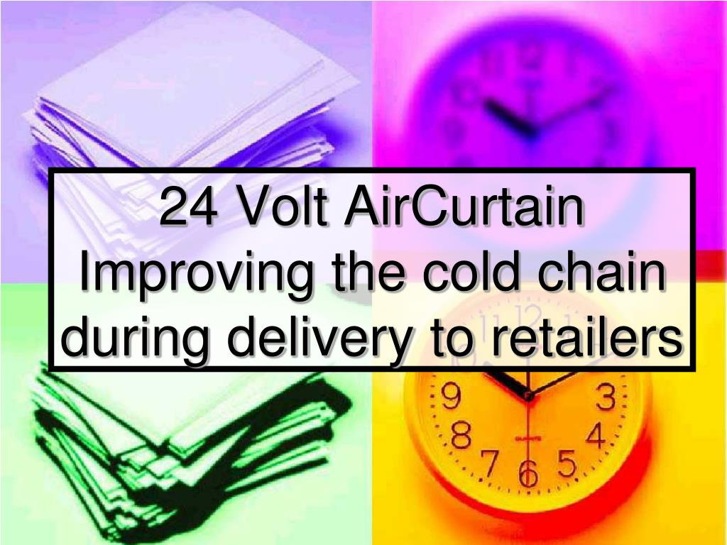 24 volt aircurtain improving the cold chain during delivery to retailers l.