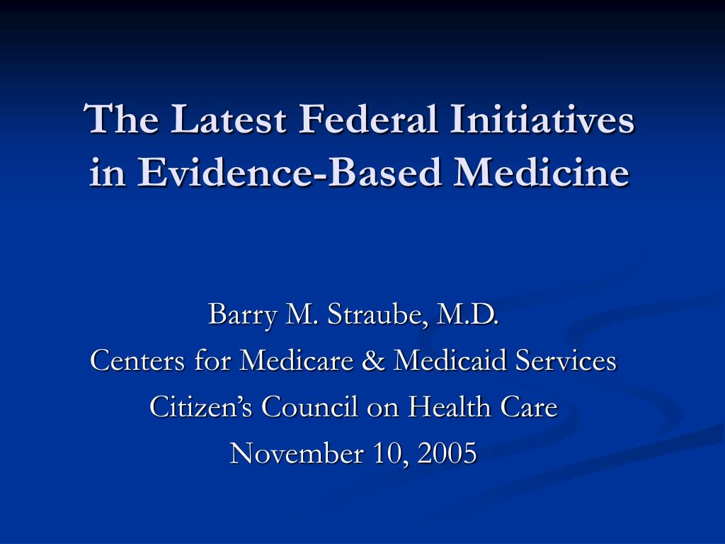 the latest federal initiatives in evidence based medicine l.