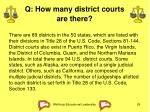 q how many district courts are there