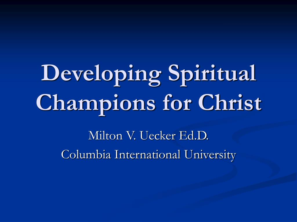 developing spiritual champions for christ l.