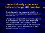impact of early experience but later change still possible