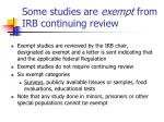 some studies are exempt from irb continuing review