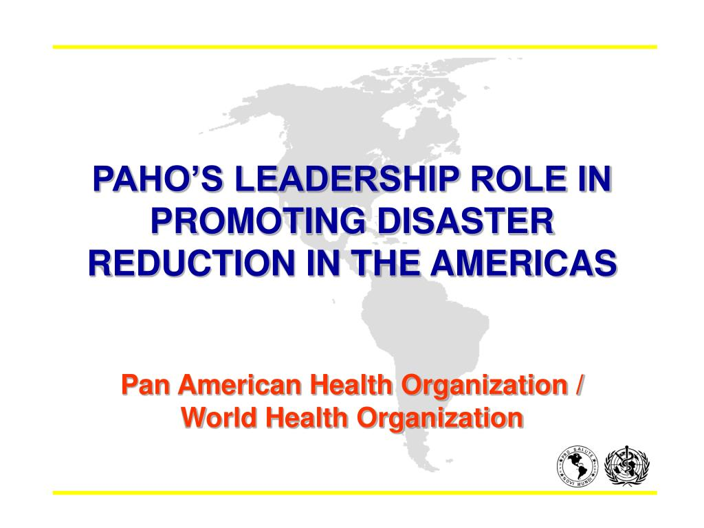 paho s leadership role in promoting disaster reduction in the americas l.