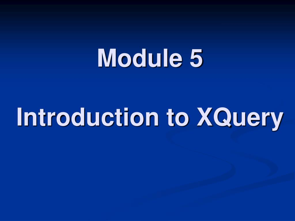 module 5 introduction to xquery l.