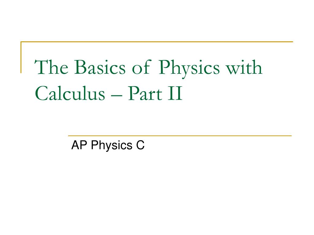 the basics of physics with calculus part ii l.