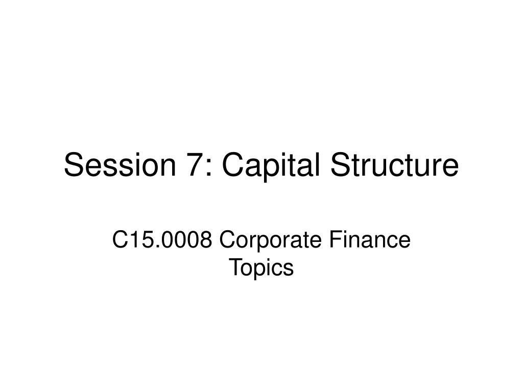 session 7 capital structure l.