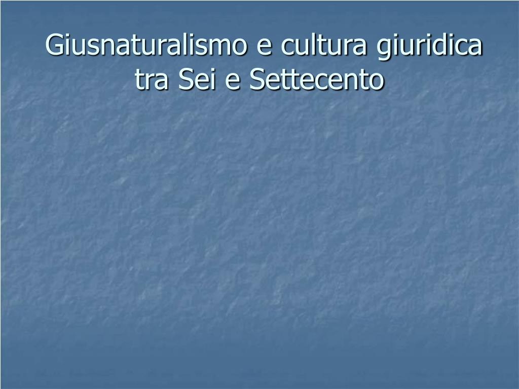giusnaturalismo e cultura giuridica tra sei e settecento l.