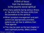 a shift of focus from the biomedical to the psycho social spiritual