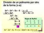 divisi n de un polinomio por otro de la forma x a