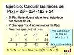 ejercicio calcular las ra ces de p x 2x 3 2x 2 16x 24