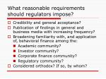 what reasonable requirements should regulators impose